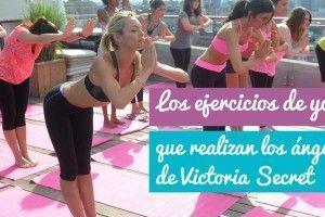 Victoria's Secret: Los ejercicios de Yoga de sus ángeles