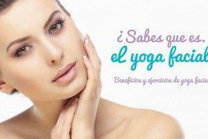 Yoga Facial: Beneficios y ejercicios para rejuvenecer