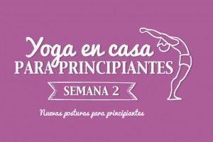 Yoga en casa Semana 2: nuevas posturas para principiantes