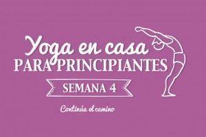 Yoga en casa Semana 4: Continúa el Camino