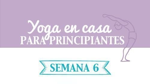 Yoga en casa semana 6