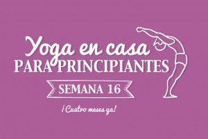 Yoga en casa Semana 16. ¡Cuatro meses ya!
