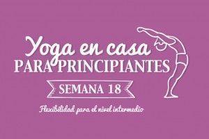 Yoga en casa Semana 18 Flexibilidad para el nivel intermedio