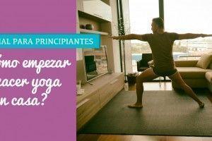 Yoga para principiantes en casa. ¿Cómo empezar?