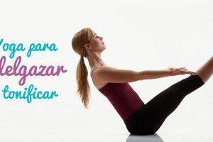 Yoga para adelgazar y tonificar rápidamente