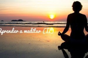 Aprender a meditar (II): cómo meditar paso a paso