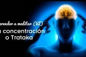 La concentración o Trataka. Aprender a Meditar (VI).