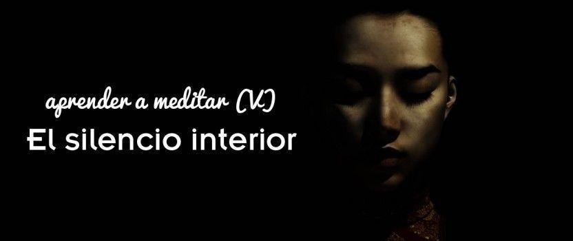 Aprender a meditar (V): el silencio interior