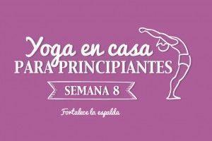 Yoga en casa Semana 8 Fortalece la espalda