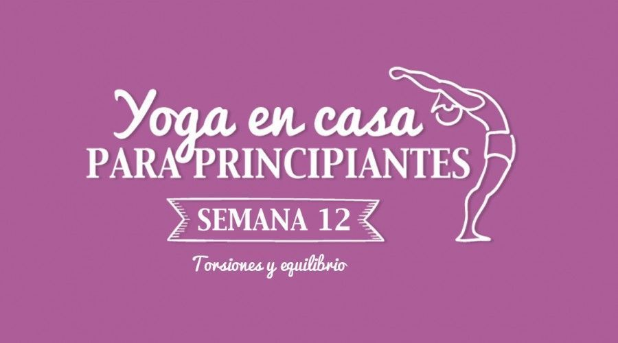 Yoga en casa Semana 12 Torsiones y equilibrio