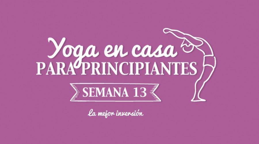 Yoga en casa Semana 13 La mejor inversión
