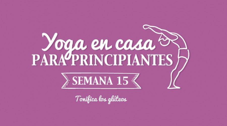 Yoga en casa Semana 15 Tonifica los glúteos