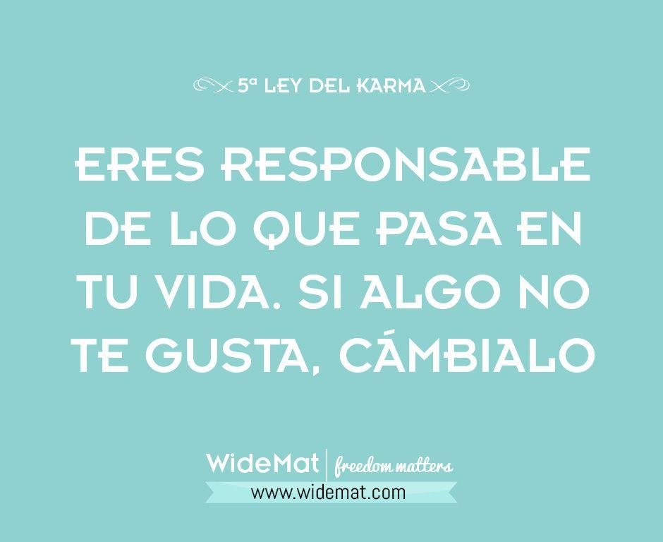 Eres responsable de lo que pasa en tu vida. Si algo no te gusta, cámbialo