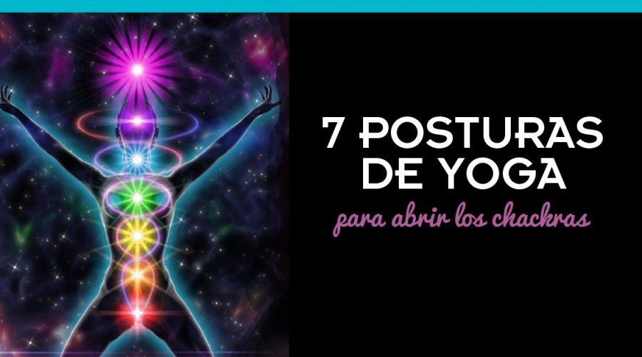 7 Asanas de Yoga perfectas para abrir chakras