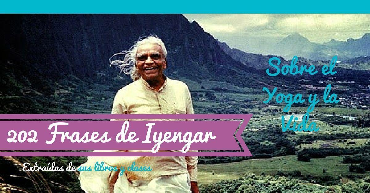 202 Frases De Iyengar Sobre El Yoga Y La Vida Widemat