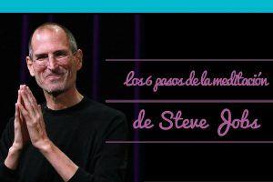 La meditación de Steve Jobs en 6 pasos