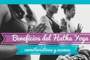 Hatha Yoga: Beneficios y características