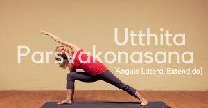 Utthita Parsvakonasana o Postura del Ángulo Extendido con beneficios y su significado