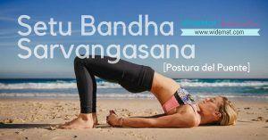 Setu Bandha Sarvangasana o Postura del Puente paso a paso y beneficios