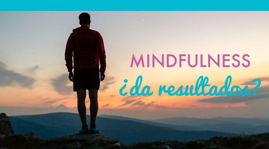 ¿Da el mindfulness los resultados que se esperan?